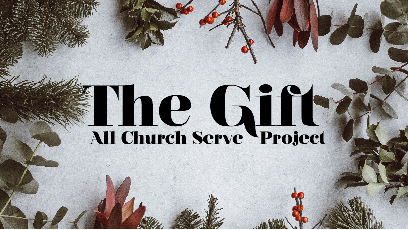 The Gift All Church Serve Project Dec. 15 & 16