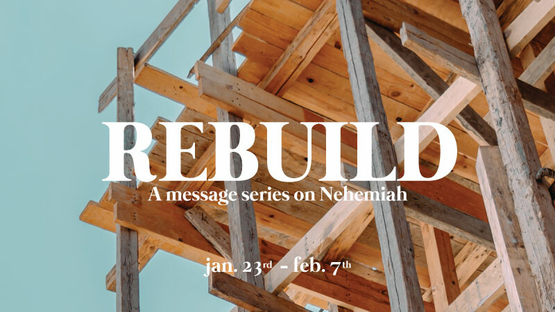 Rebuild - A message series on Nehemiah