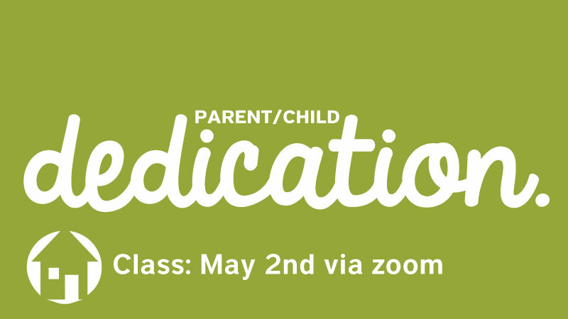 Parent Child Dedication May 8 & 9