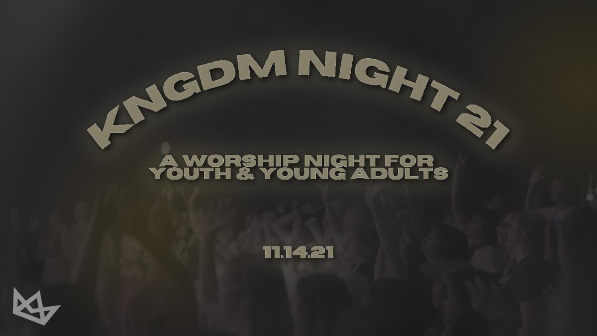 KNGDM NIGHT 21